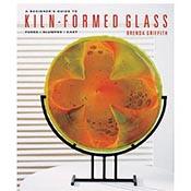 Kiln - Formed Glass (Beginner's Guide)
