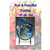 Lisa Vogt - Fun and Fanciful Fusing Video
