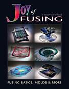 Joy of Fusing - Fusing Basics, Molds & More